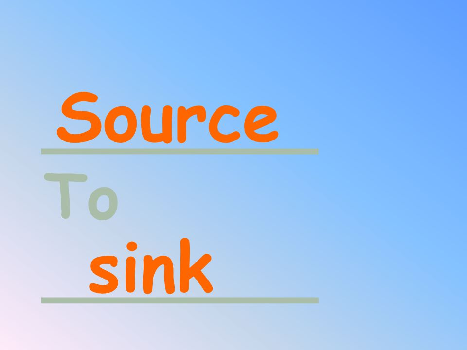 _______ To Source sink