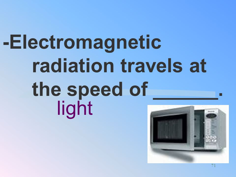 -Electromagnetic radiation travels at the speed of ______.