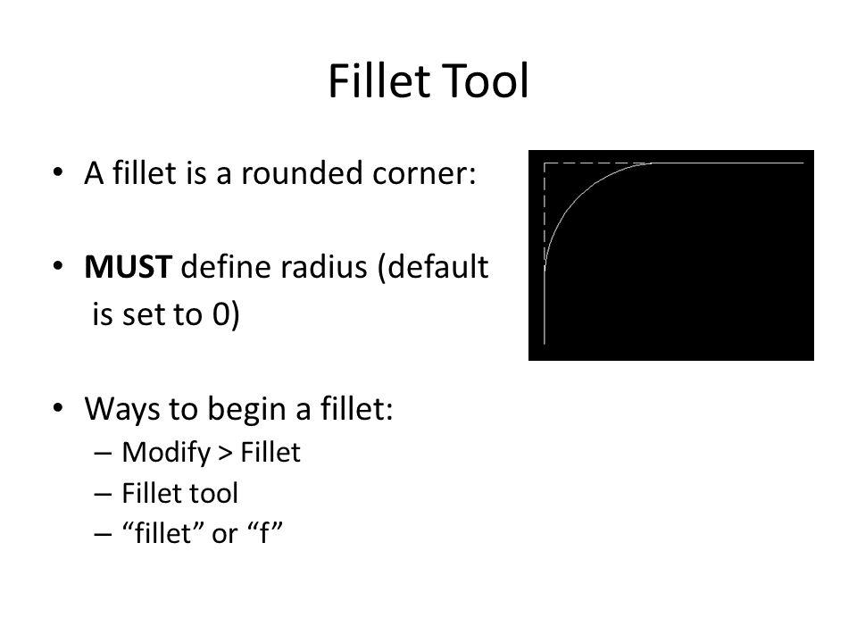 Fillet Tool A fillet is a rounded corner: MUST define radius (default