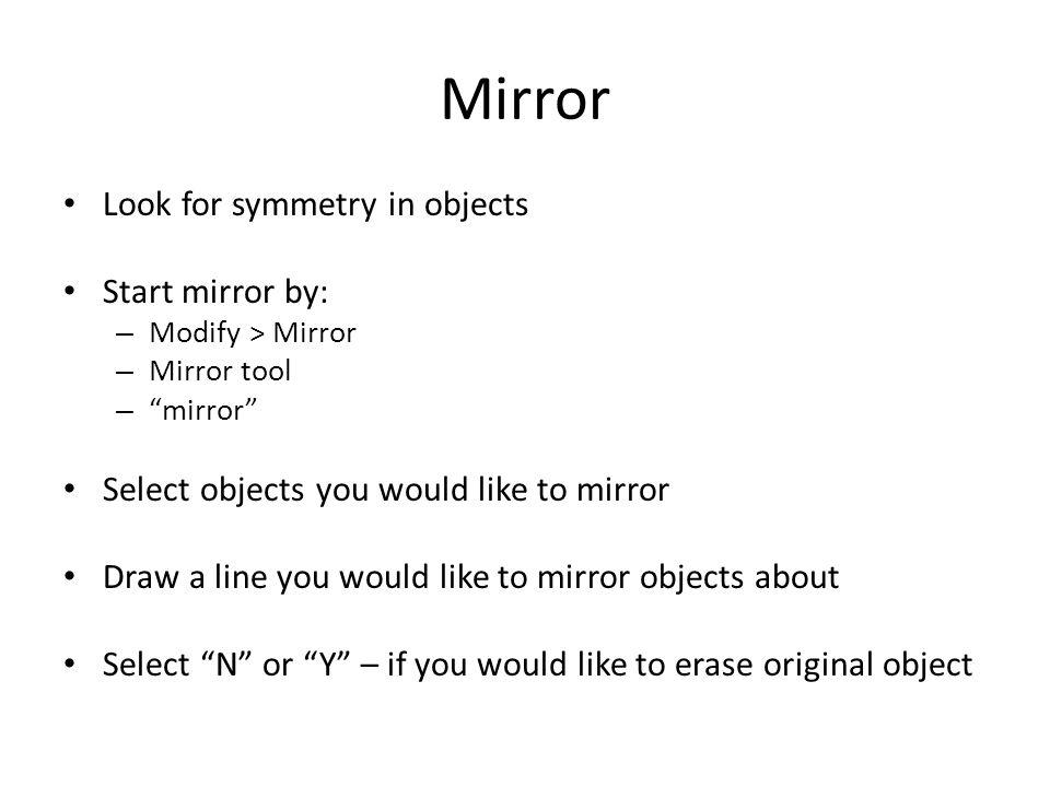 Mirror Look for symmetry in objects Start mirror by: