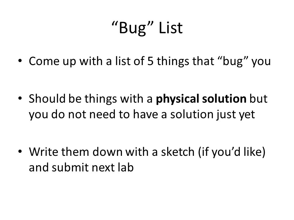 Bug List Come up with a list of 5 things that bug you