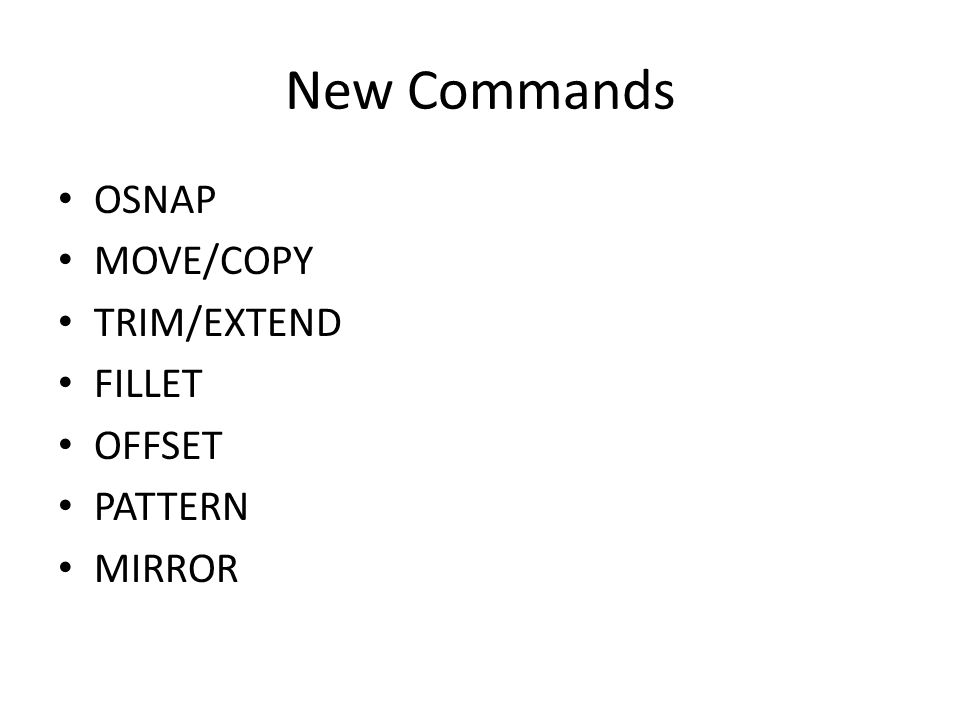 New Commands OSNAP MOVE/COPY TRIM/EXTEND FILLET OFFSET PATTERN MIRROR