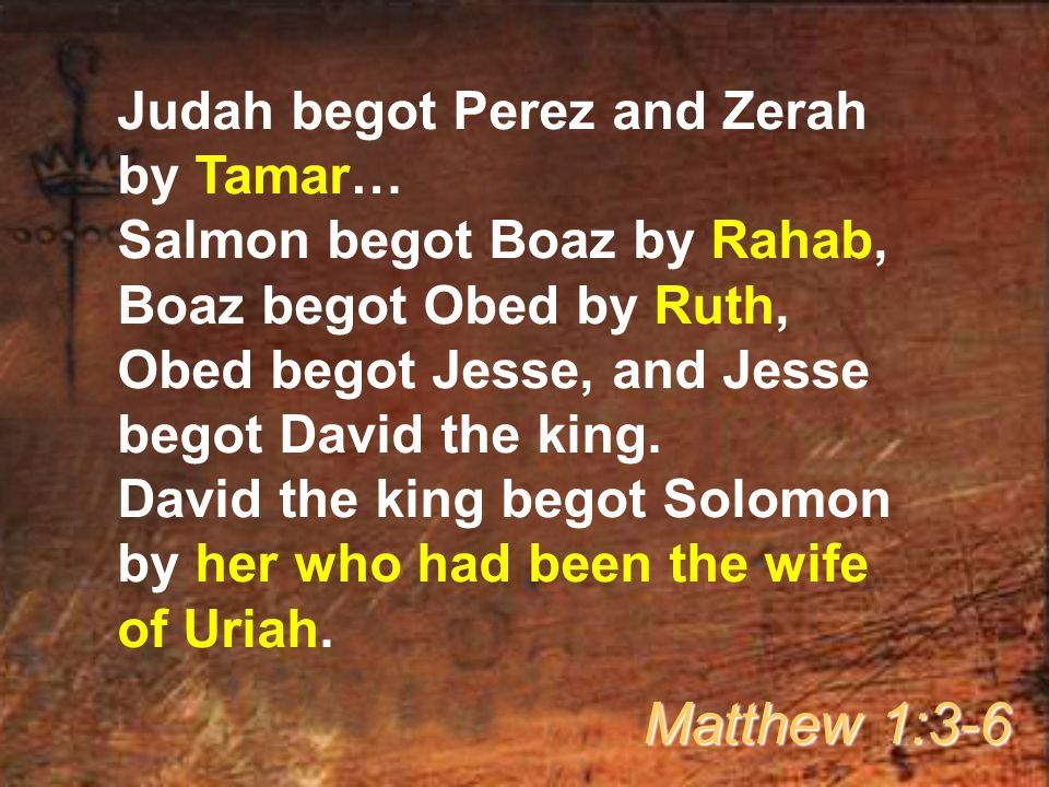 Matthew 1:3-6 Judah begot Perez and Zerah by Tamar…