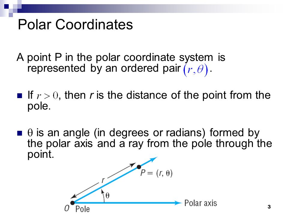 Polar Coordinates A point P in the polar coordinate system is represented by an ordered pair .