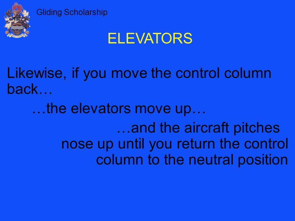 ELEVATORS Likewise, if you move the control column back… …the elevators move up…