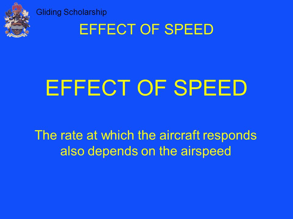 The rate at which the aircraft responds also depends on the airspeed