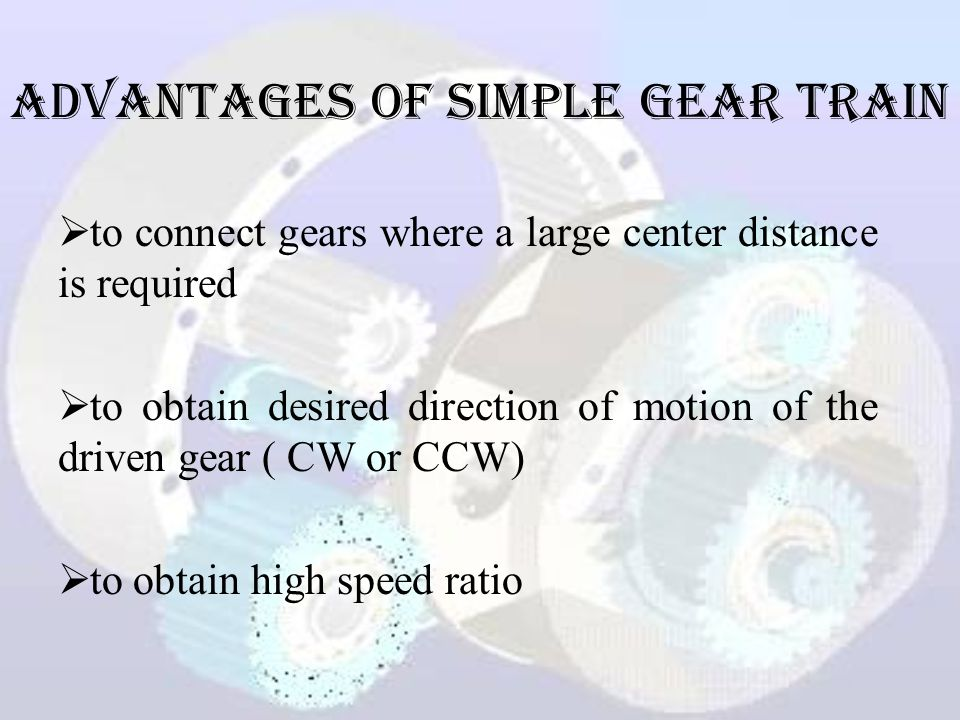 ADVANTAGES of Simple Gear Train
