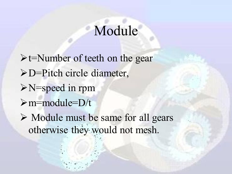 Module t=Number of teeth on the gear D=Pitch circle diameter,