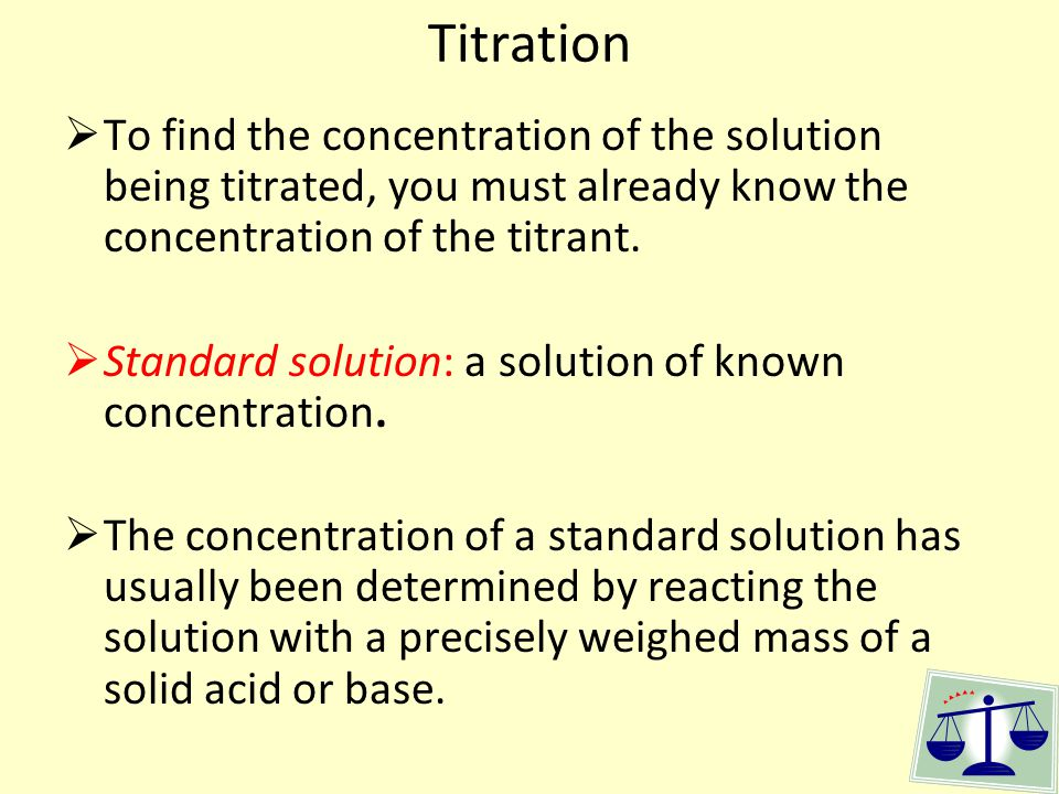 Titration To find the concentration of the solution being titrated, you must already know the concentration of the titrant.
