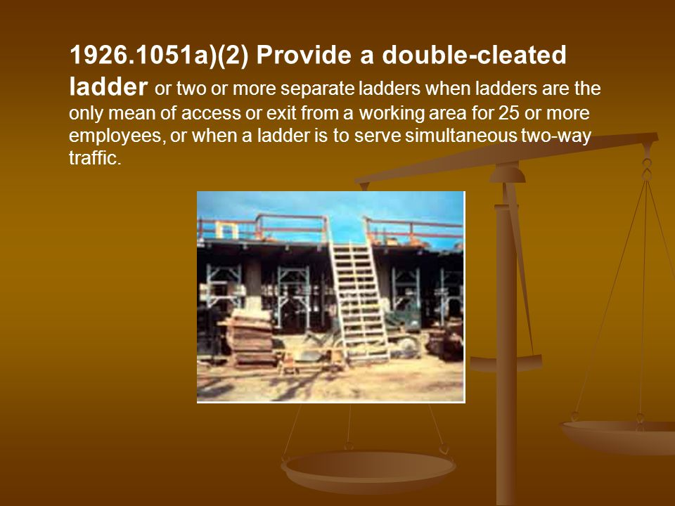 1926.1051a)(2) Provide a double-cleated ladder or two or more separate ladders when ladders are the only mean of access or exit from a working area for 25 or more employees, or when a ladder is to serve simultaneous two-way traffic.