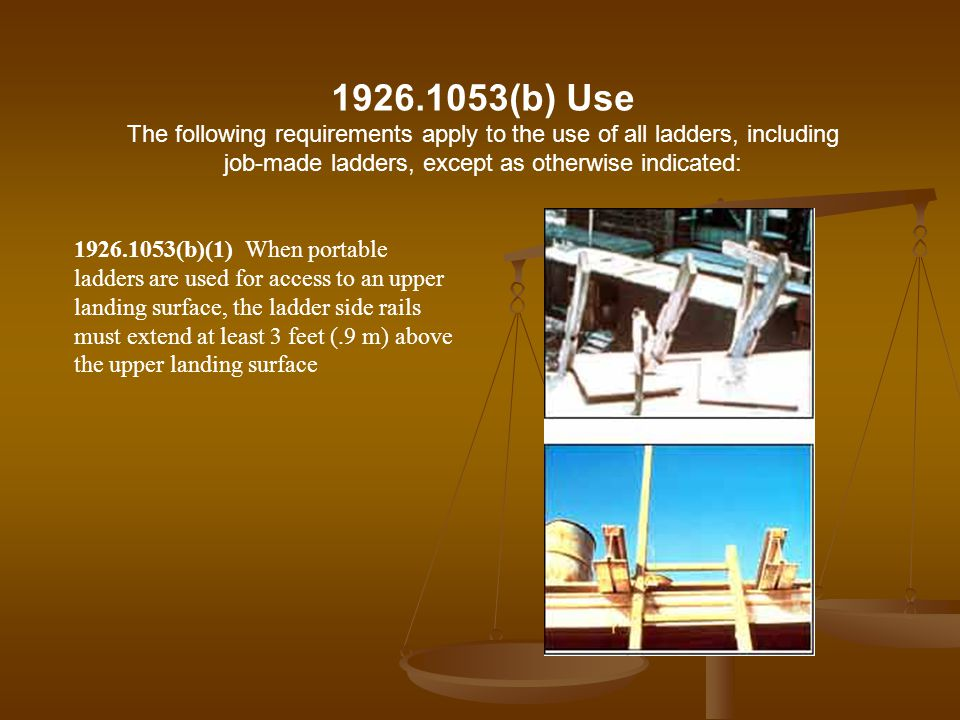 (b) Use The following requirements apply to the use of all ladders, including job-made ladders, except as otherwise indicated: