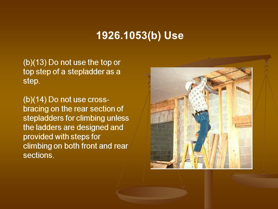 1926.1053(b) Use (b)(13) Do not use the top or top step of a stepladder as a step.