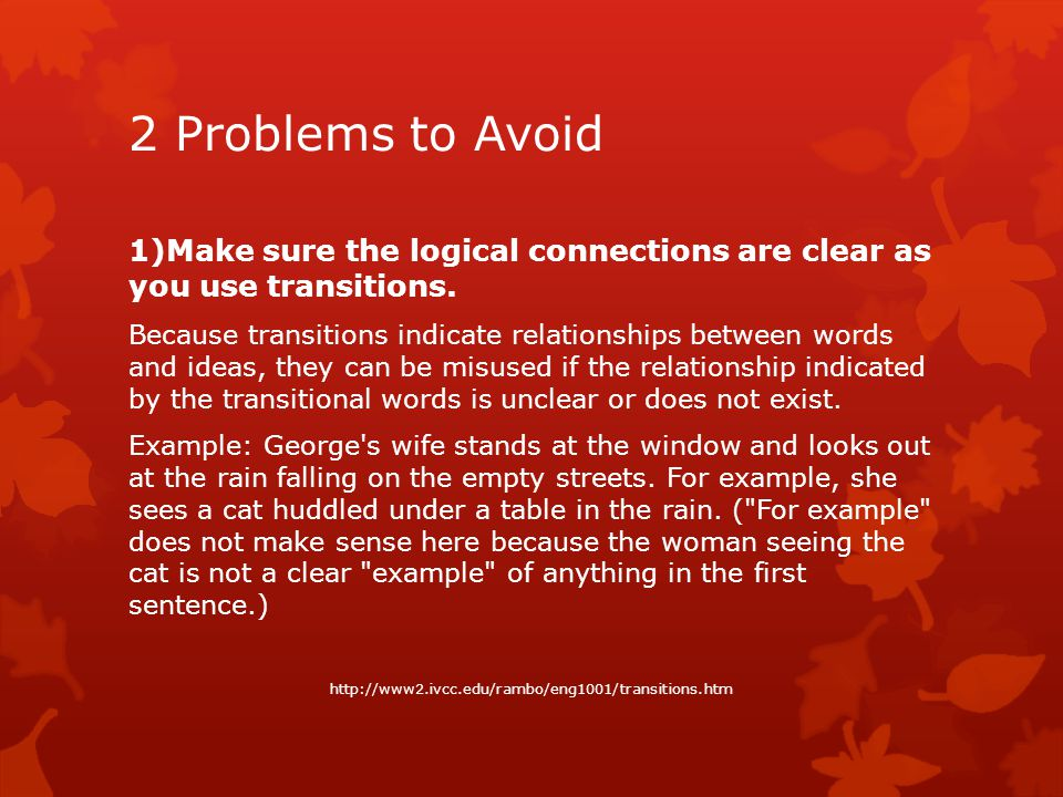 2 Problems to Avoid 1)Make sure the logical connections are clear as you use transitions.