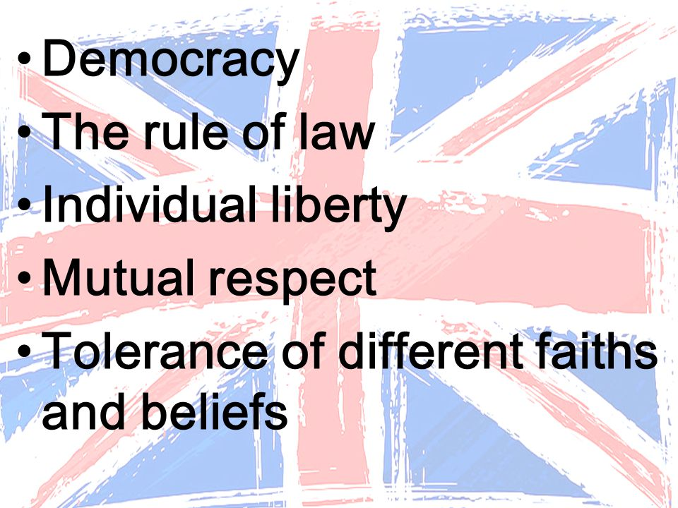 Democracy The rule of law. Individual liberty. Mutual respect.