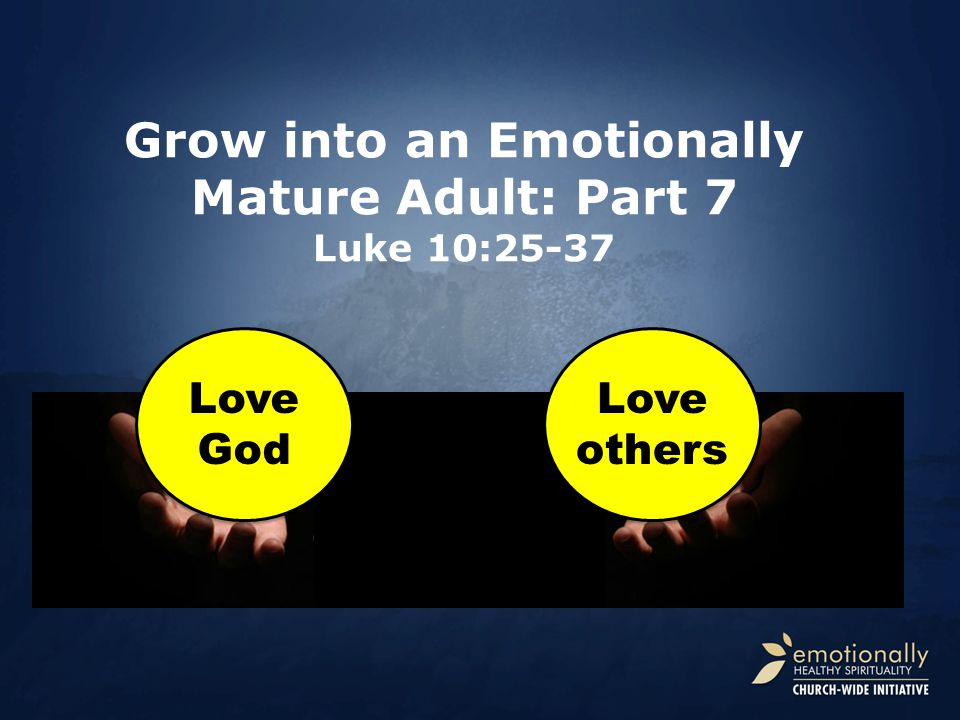 Grow into an Emotionally Mature Adult: Part 7 Luke 10:25-37
