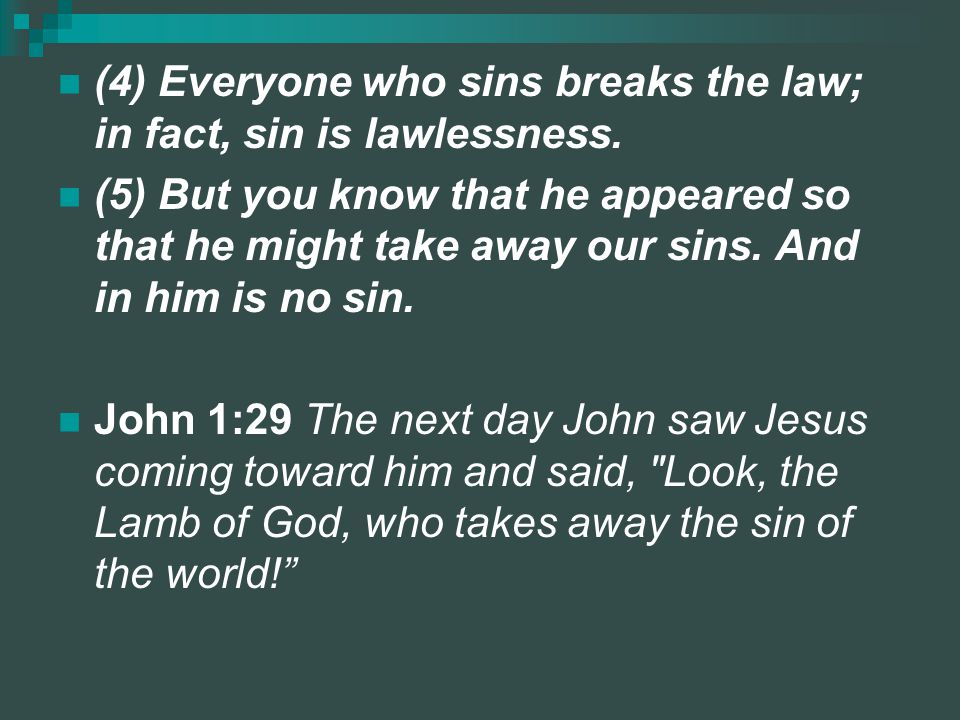(4) Everyone who sins breaks the law; in fact, sin is lawlessness.