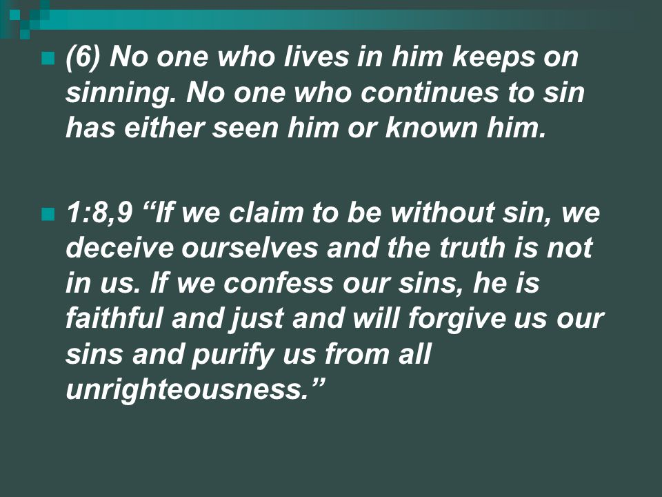 (6) No one who lives in him keeps on sinning
