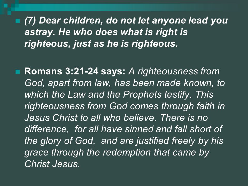 (7) Dear children, do not let anyone lead you astray