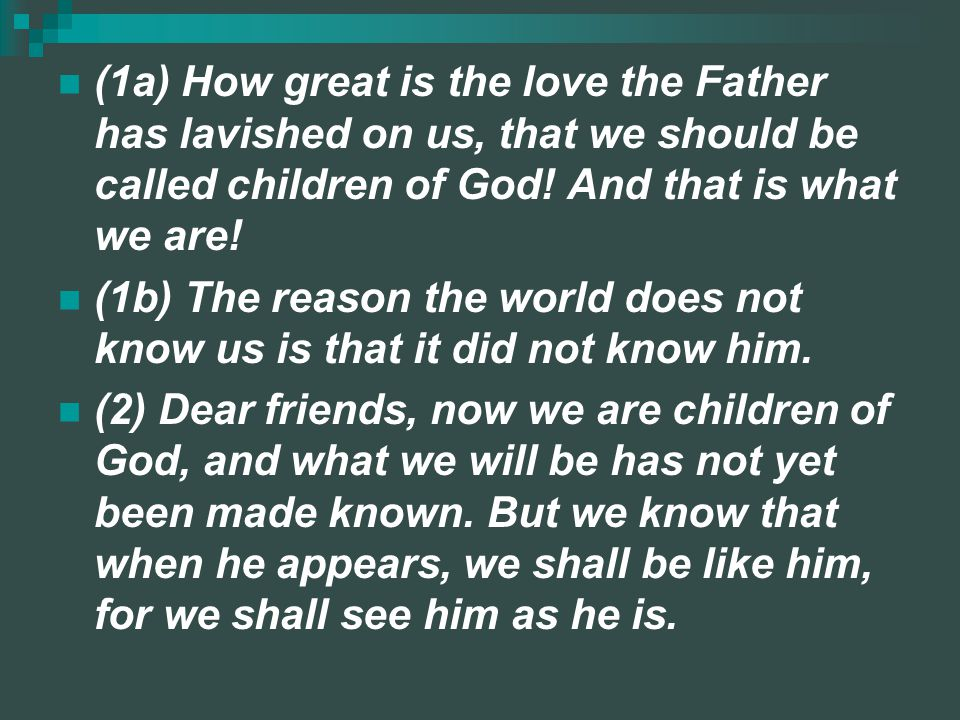 (1a) How great is the love the Father has lavished on us, that we should be called children of God! And that is what we are!