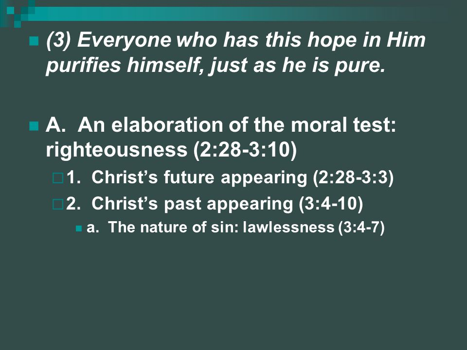 A. An elaboration of the moral test: righteousness (2:28-3:10)