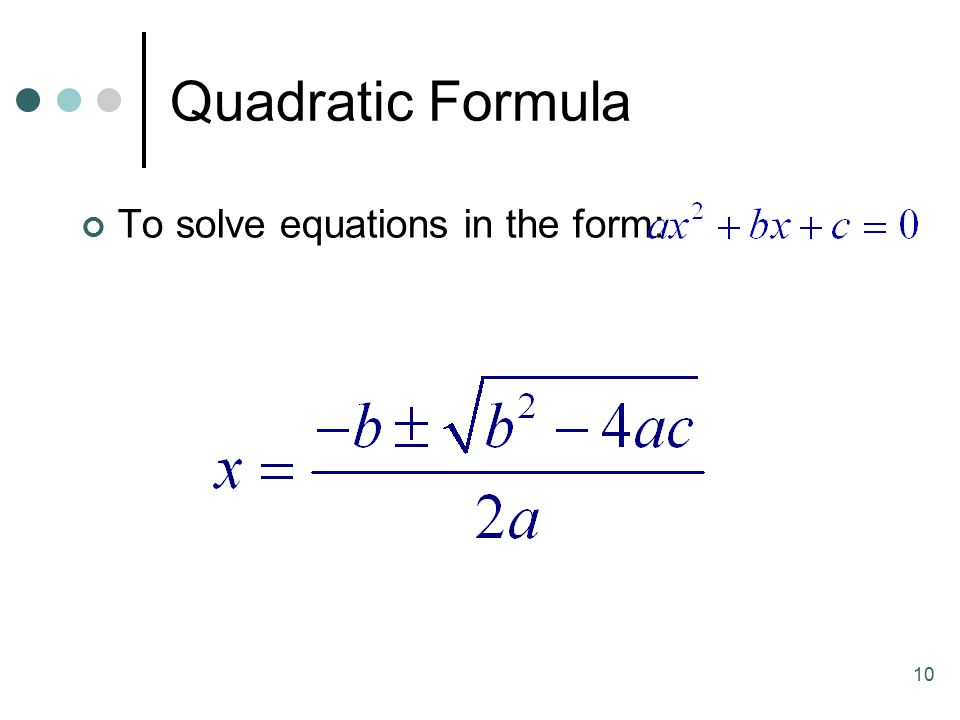 Quadratic Formula To solve equations in the form: