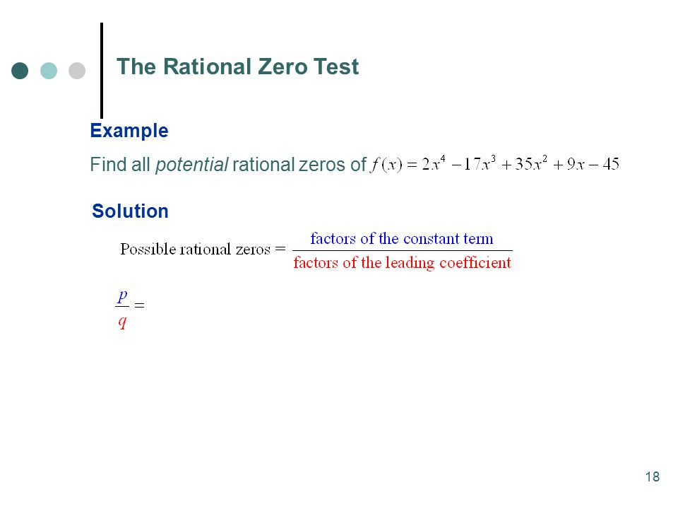 The Rational Zero Test Example Find all potential rational zeros of