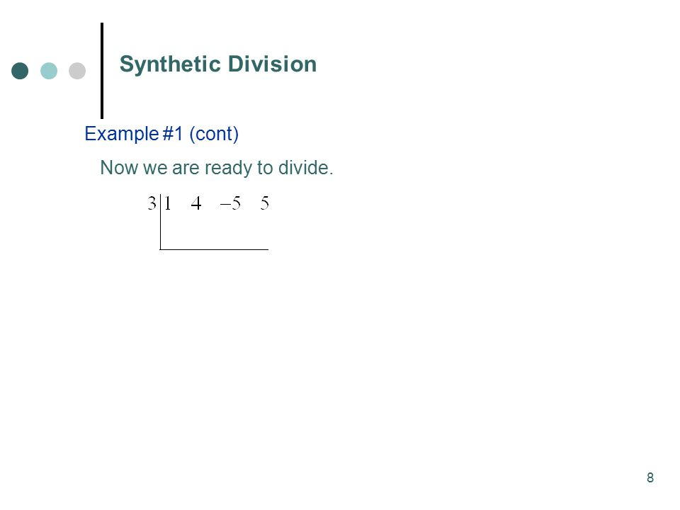 Synthetic Division Example #1 (cont) Now we are ready to divide.