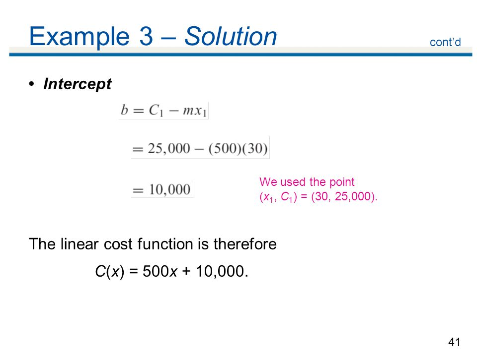 Example 3 – Solution • Intercept The linear cost function is therefore