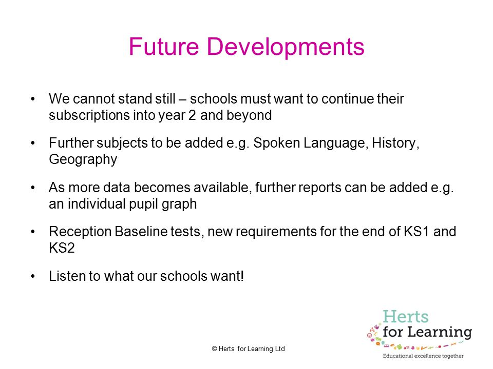 Future Developments We cannot stand still – schools must want to continue their subscriptions into year 2 and beyond.