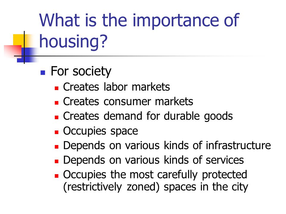 What is the importance of housing
