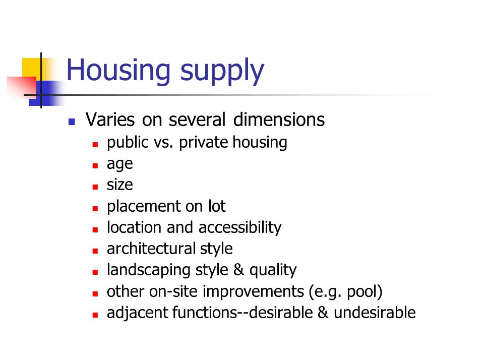 Housing supply Varies on several dimensions public vs. private housing