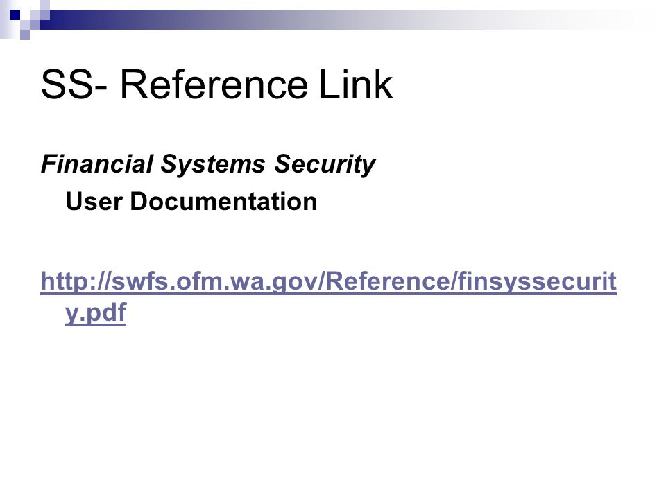 SS- Reference Link Financial Systems Security User Documentation http://swfs.ofm.wa.gov/Reference/finsyssecurity.pdf