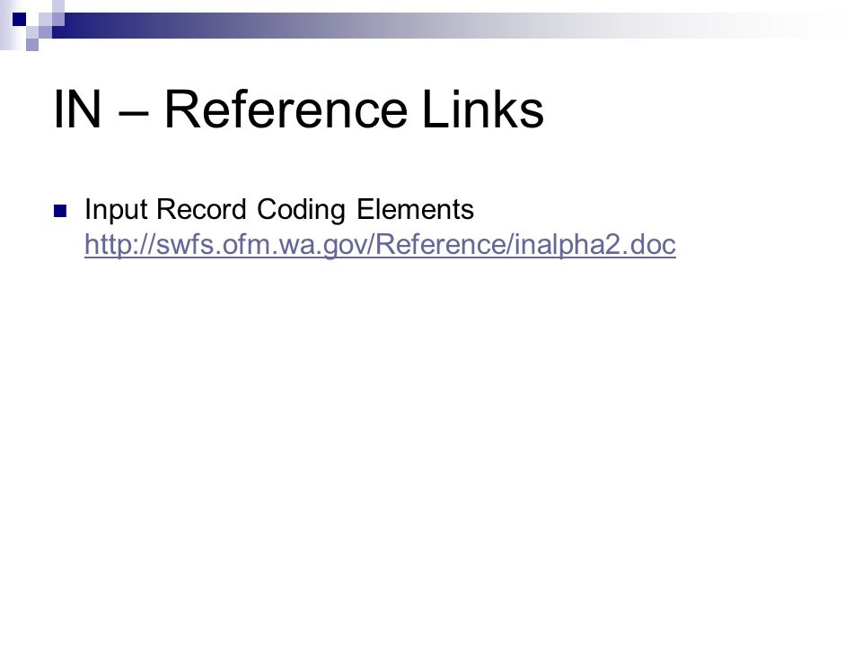 IN – Reference Links Input Record Coding Elements http://swfs.ofm.wa.gov/Reference/inalpha2.doc