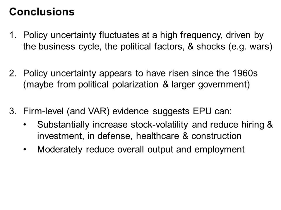 Conclusions Policy uncertainty fluctuates at a high frequency, driven by the business cycle, the political factors, & shocks (e.g. wars)