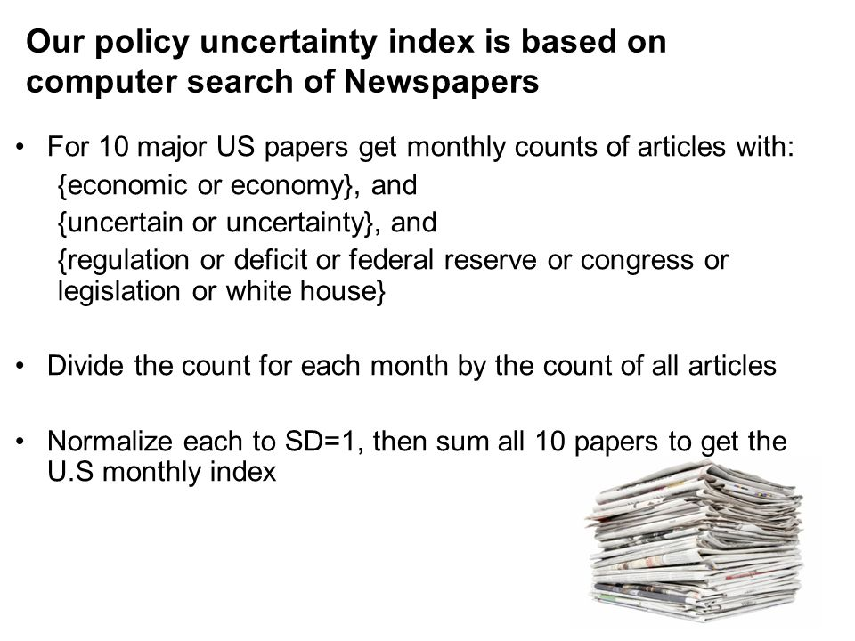 Our policy uncertainty index is based on computer search of Newspapers