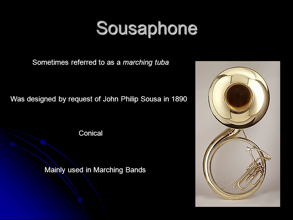 Sousaphone Sometimes referred to as a marching tuba