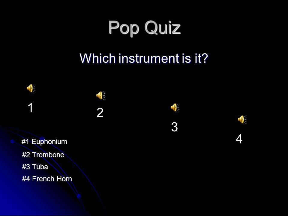 Pop Quiz Which instrument is it 1 2 3 4 #1 Euphonium #2 Trombone