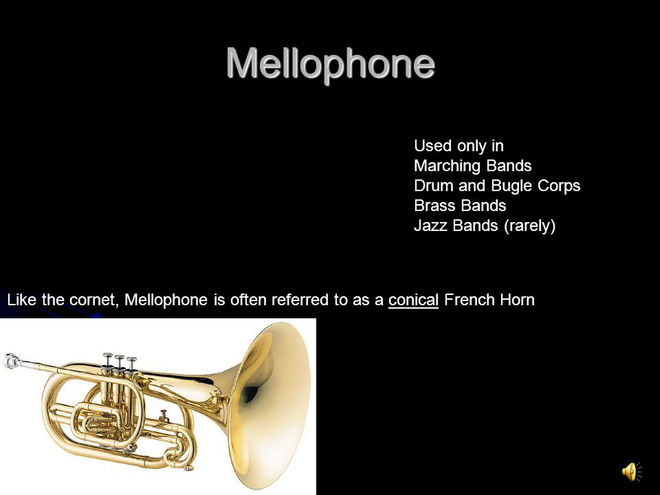 Mellophone Used only in Marching Bands Drum and Bugle Corps