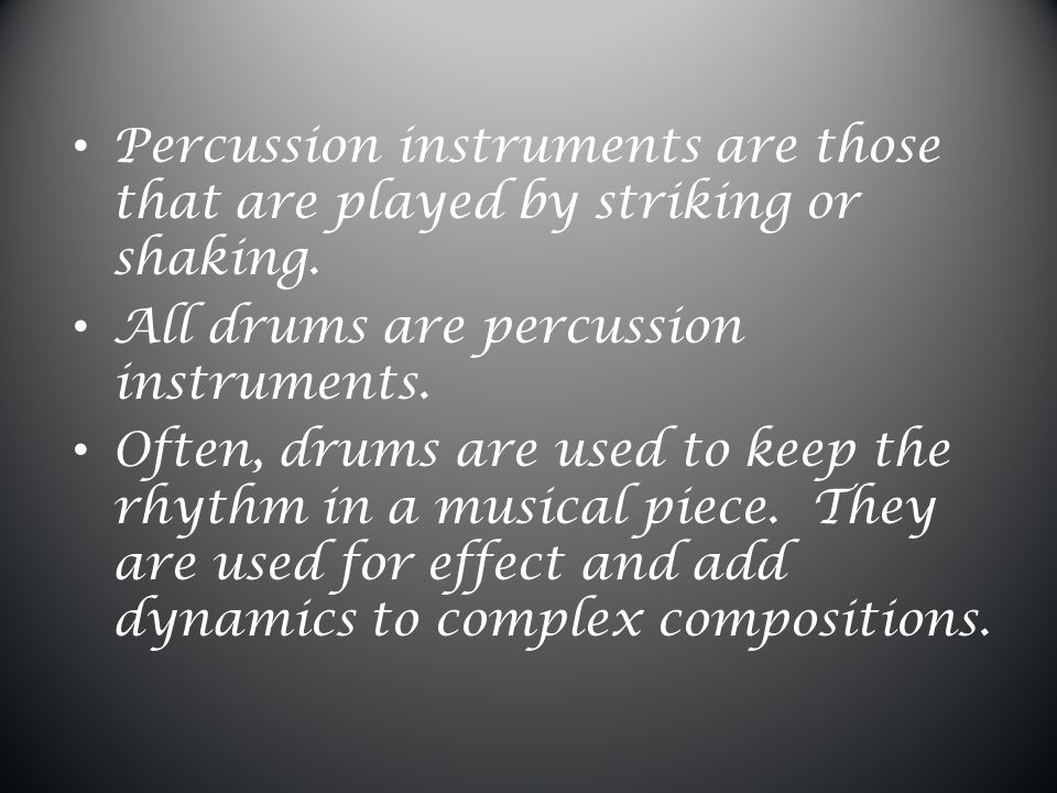 Percussion instruments are those that are played by striking or shaking.