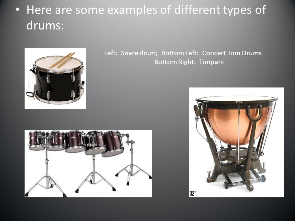 Here are some examples of different types of drums: