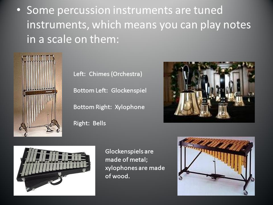 Some percussion instruments are tuned instruments, which means you can play notes in a scale on them: