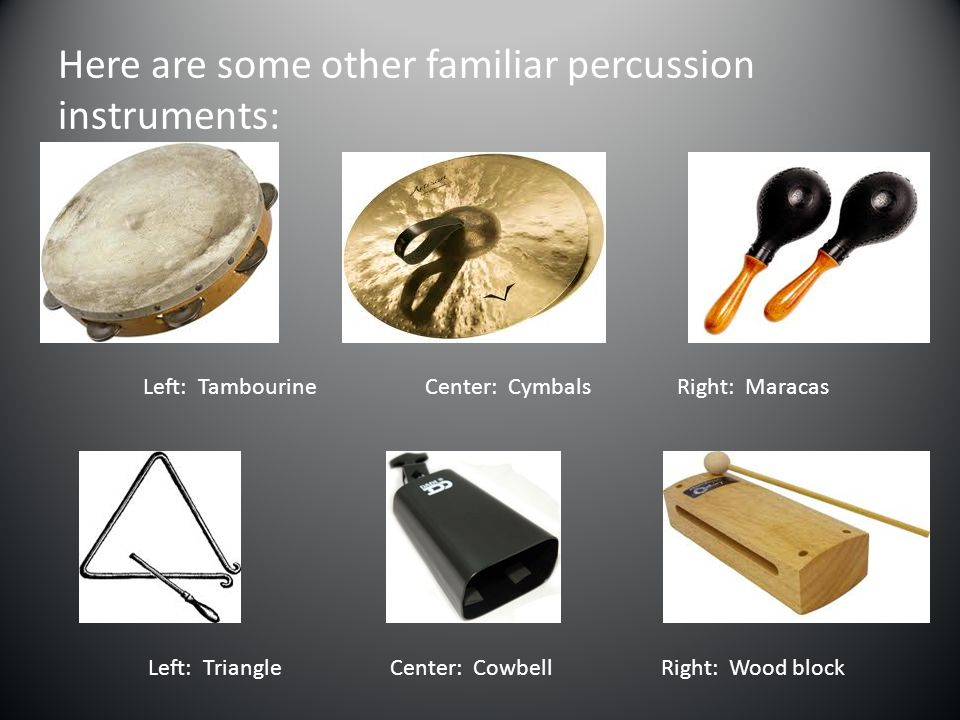 Here are some other familiar percussion instruments: