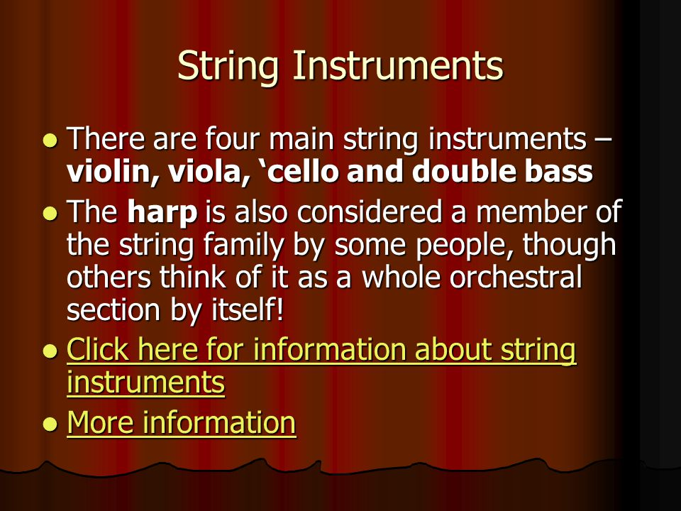 String Instruments There are four main string instruments – violin, viola, 'cello and double bass.