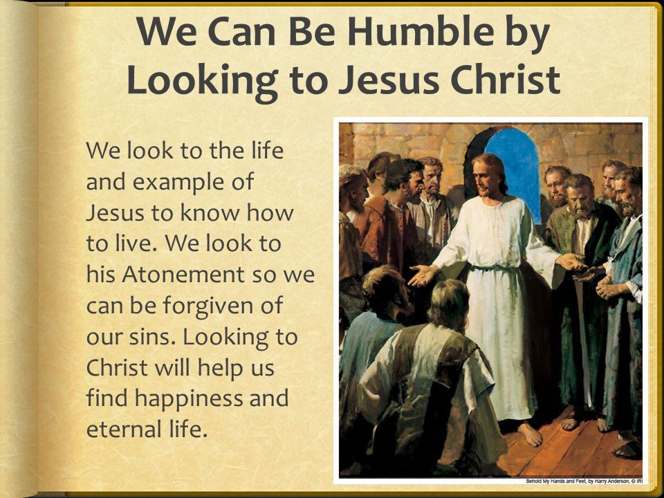 We Can Be Humble by Looking to Jesus Christ