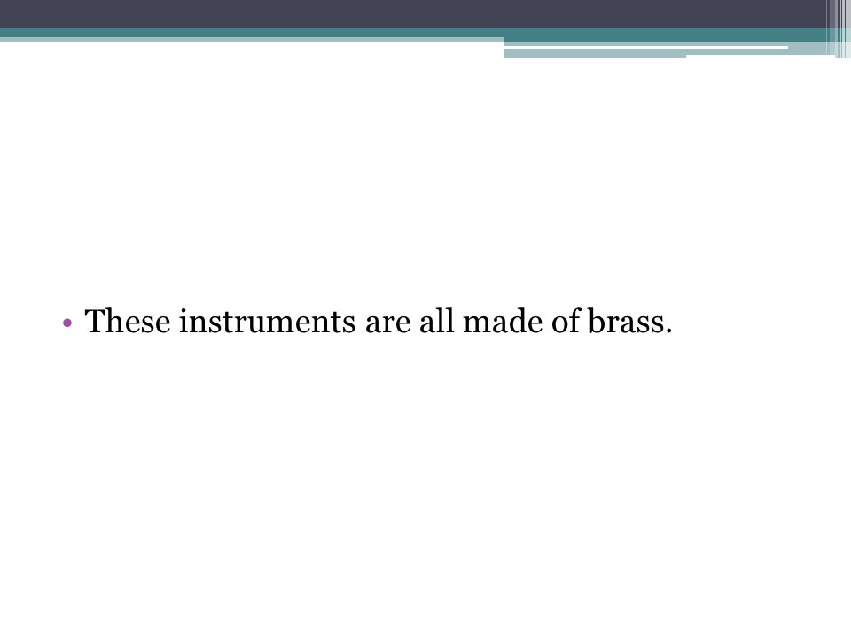 These instruments are all made of brass.