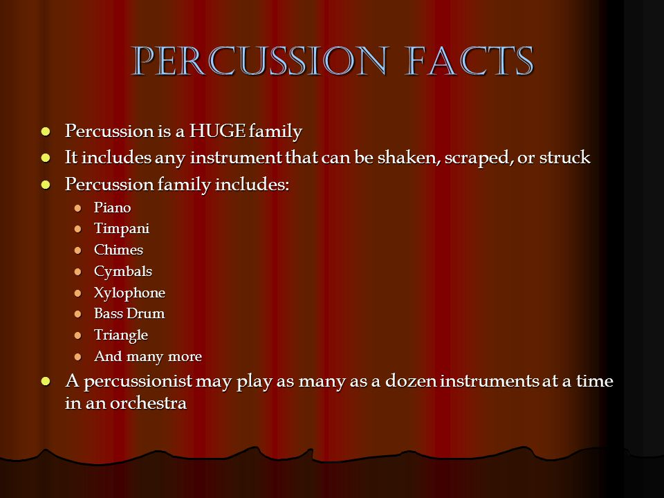 Percussion Facts Percussion is a HUGE family