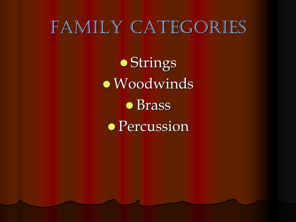 Family Categories Strings Woodwinds Brass Percussion