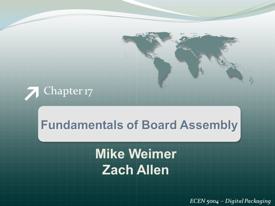 Mike Weimer Zach Allen Fundamentals of Board Assembly Chapter 17