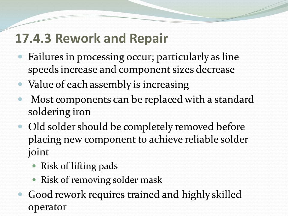 17.4.3 Rework and Repair Failures in processing occur; particularly as line speeds increase and component sizes decrease.