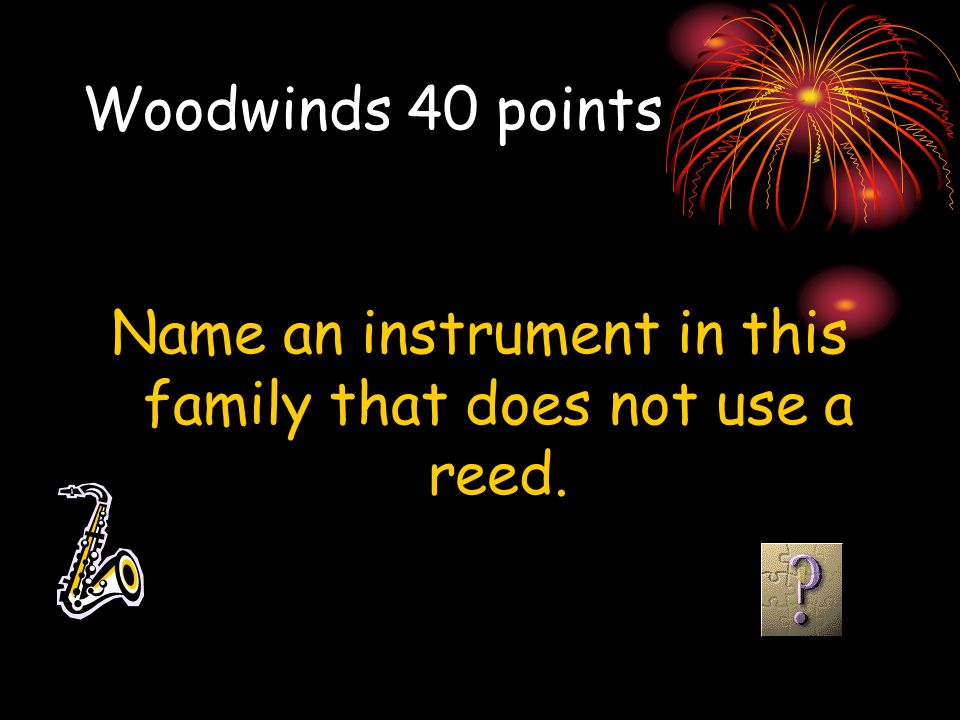Name an instrument in this family that does not use a reed.